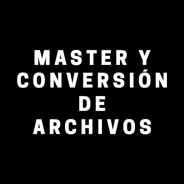 Master y Conversión de Archivos